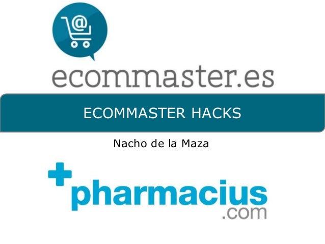 ECOMMASTER HACKS  Nacho de la Maza