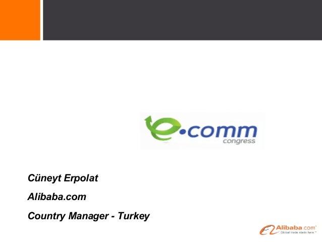 Cüneyt Erpolat Alibaba.com Country Manager - Turkey