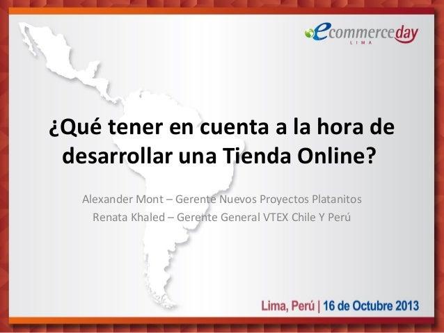 ¿Qué tener encuenta a la hora de desarrollar una Tienda Online? Alexander Mont – Gerente Nuevos Proyectos Platanitos Ren...
