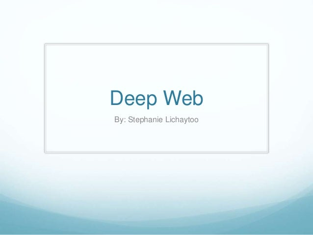 Deep Web  By: Stephanie Lichaytoo