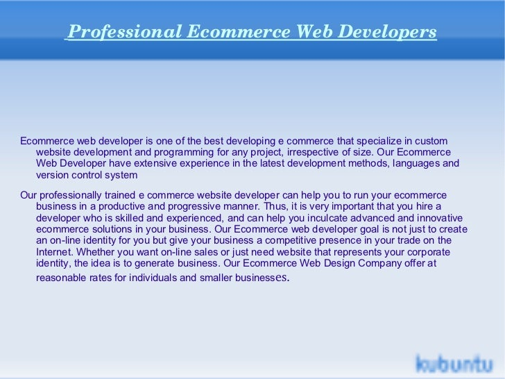 Professional Ecommerce Web Developers <ul><li>Ecommerce web developer is one of the best developing e commerce that specia...