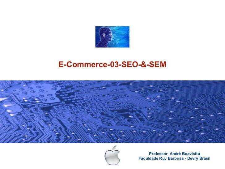 E-Commerce-03-SEO-&-SEM                      Professor André Boavistta                 Faculdade Ruy Barbosa - Devry Brasil