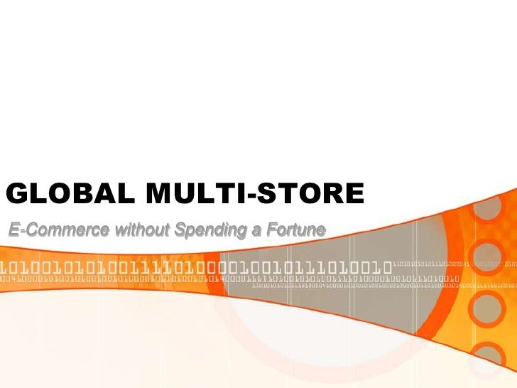 GLOBAL MULTI-STORE E-Commerce without Spending a Fortune