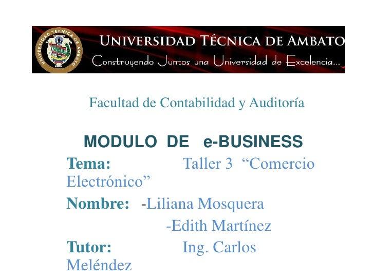 """Facultad de Contabilidad y Auditoría<br />MODULO  DE   e-BUSINESS<br />Tema:Taller 3  """"Comercio  Electrónico""""<br />Nombre..."""