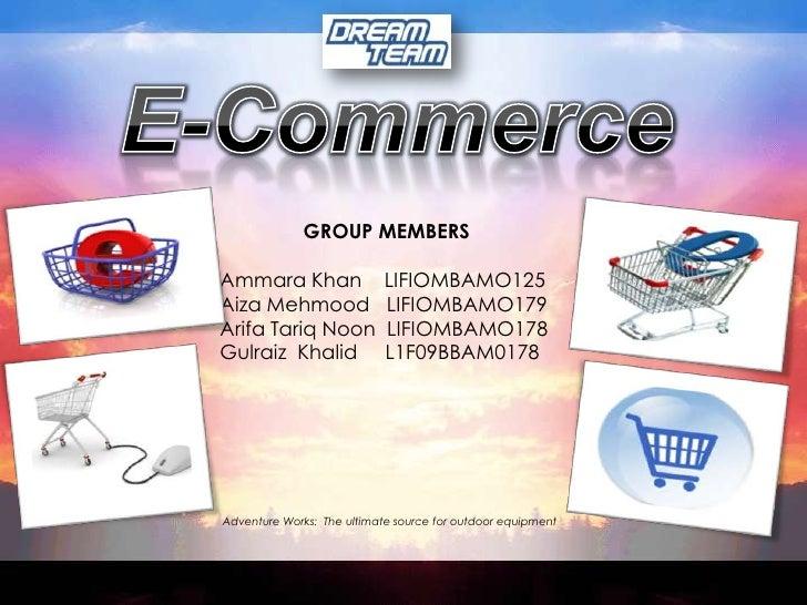 E-Commerce<br />GROUP MEMBERS<br />Ammara Khan    LIFIOMBAMO125<br />AizaMehmood   LIFIOMBAMO179<br />Arifa Tariq Noon  LI...