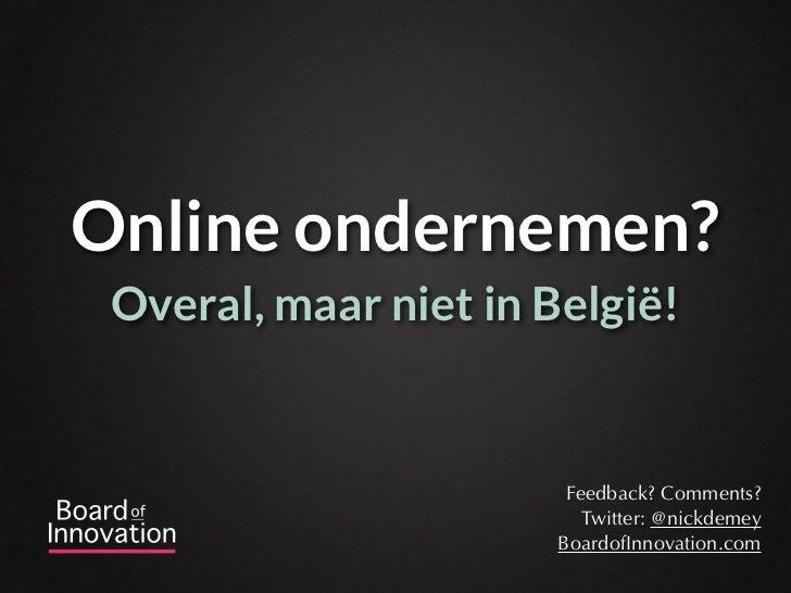 Online ondernemen? Overal, maar niet in België!                        Feedback? Comments?                          Twitte...