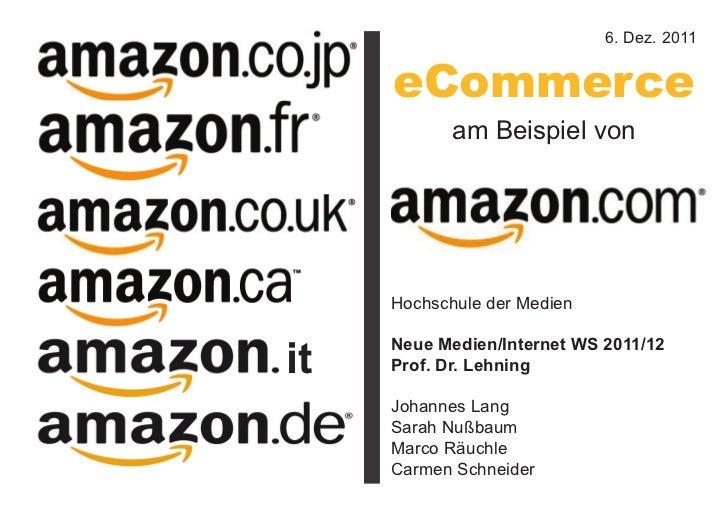 6. Dez. 2011     eCommerce            am Beispiel von     Hochschule der Medienit     Neue Medien/Internet WS 2011/12     ...