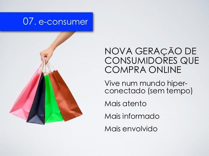 07. e-consumer                 NOVA GERAÇÃO DE                 CONSUMIDORES QUE                 COMPRA ONLINE             ...