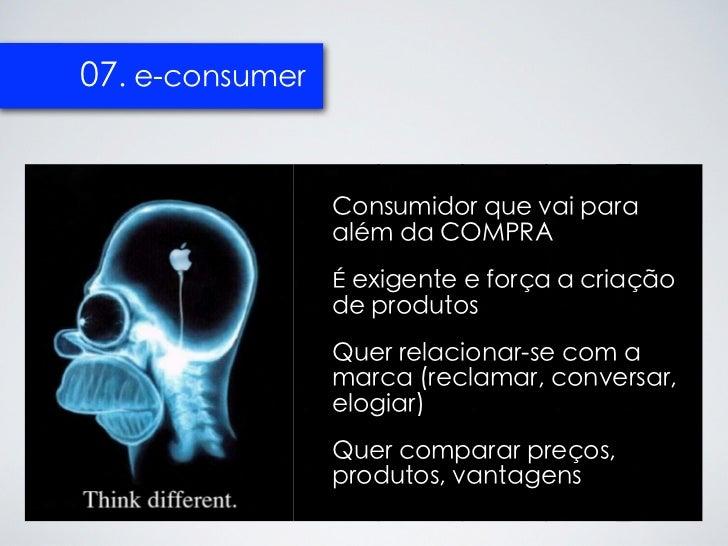 07. e-consumer                 Consumidor que vai para                 além da COMPRA                 É exigente e força a...