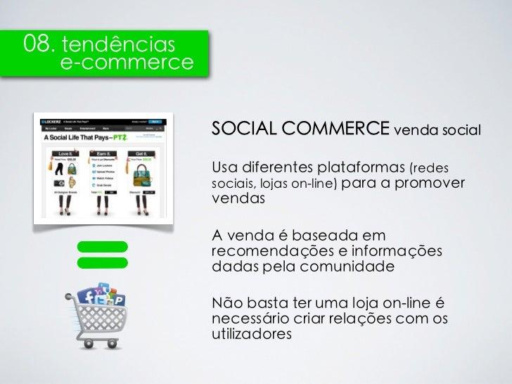 08. tendências   e-commerce                 SOCIAL COMMERCE venda social                 Usa diferentes plataformas (redes...