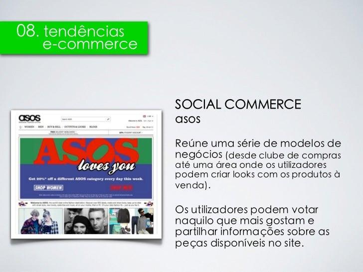 08. tendências   e-commerce                 SOCIAL COMMERCE                 asos                 Reúne uma série de modelo...