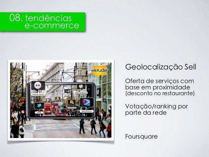 08. tendências   e-commerce                 Geolocalização Sell                 Oferta de serviços com                 bas...