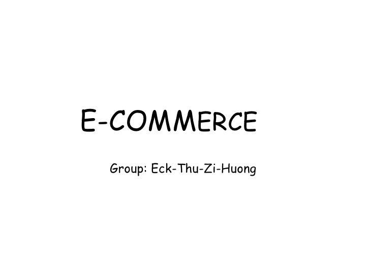 E-COMM ERCE Group: Eck-Thu-Zi-Huong