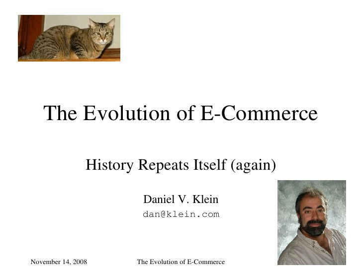 The Evolution of E-Commerce History Repeats Itself (again) Daniel V. Klein [email_address]