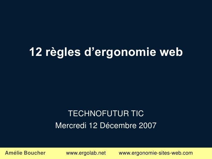 12 règles d'ergonomie web                         TECHNOFUTUR TIC                  Mercredi 12 Décembre 2007   Amélie Bouc...