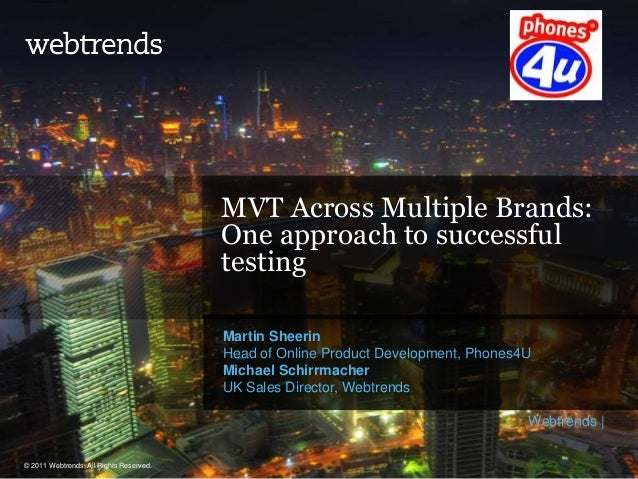 MVT Across Multiple Brands: One approach to successful testing Martin Sheerin Head of Online Product Development, Phones4U...