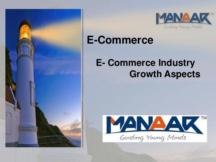 E-Commerce E- Commerce Industry       Growth Aspects