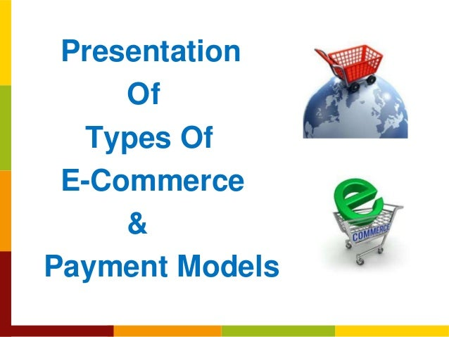 Presentation Of Types Of E-Commerce & Payment Models