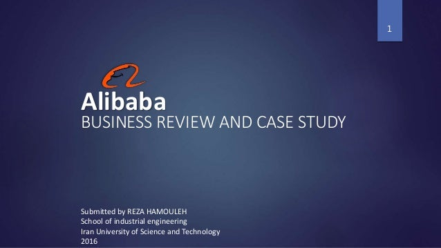 Alibaba BUSINESS REVIEW AND CASE STUDY 1 Submitted by REZA HAMOULEH School of industrial engineering Iran University of Sc...