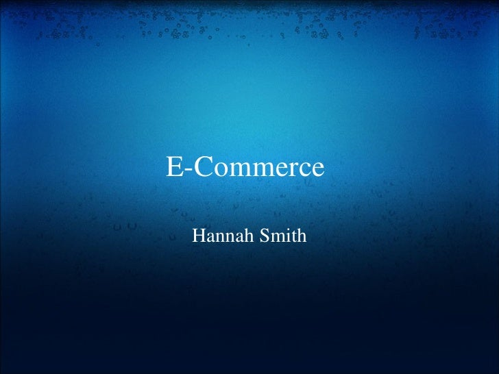 E-Commerce  Hannah Smith