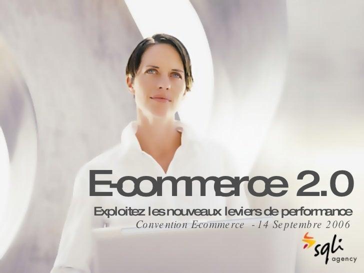 E-commerce 2.0 Exploitez les nouveaux leviers de performance Convention E-commerce  - 14 Septembre 2006