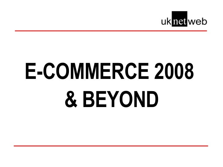 E-COMMERCE 2008 & BEYOND