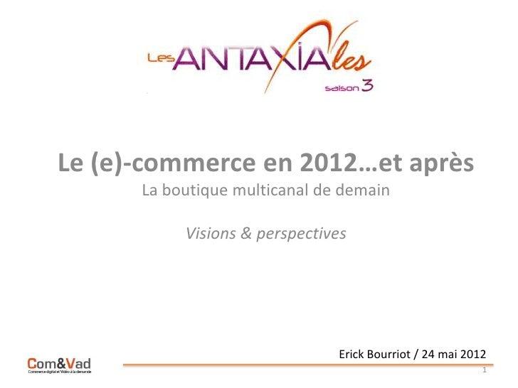 Le (e)-commerce en 2012…et après      La boutique multicanal de demain           Visions & perspectives                   ...