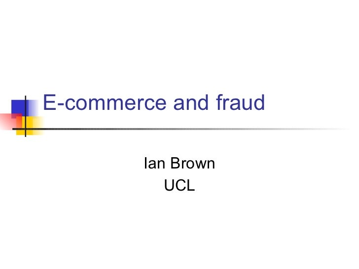 E-commerce and fraud Ian Brown UCL