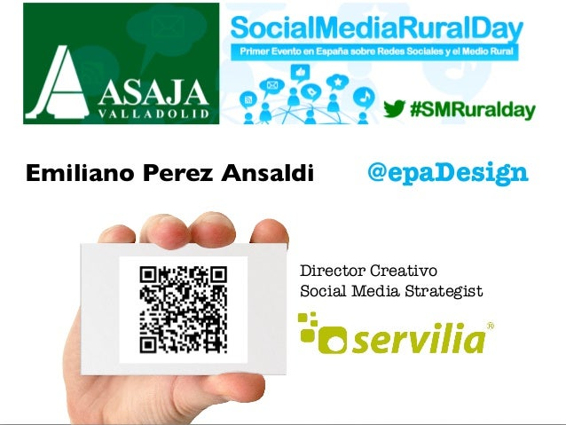 Emiliano Perez Ansaldi#SMRuralDay @epaDesignEmiliano Perez Ansaldi Director Creativo Social Media Strategist