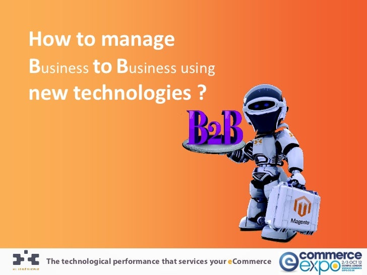 How to manageBusiness to Business usingnew technologies ?  The technological performance that services your eCommerce
