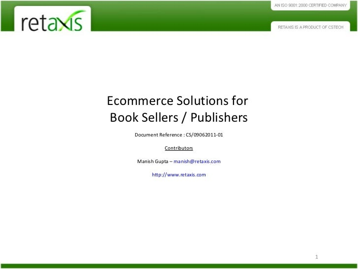 Ecommerce Solutions for  Book Sellers / Publishers Document Reference : CS/09062011-01 Contributors Manish Gupta –  [email...
