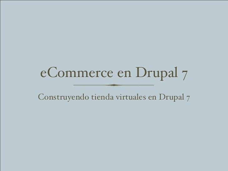 eCommerce en Drupal 7Construyendo tienda virtuales en Drupal 7