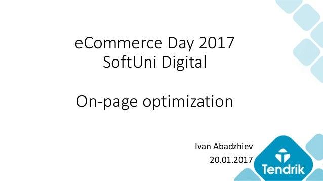 Ivan Abadzhiev 20.01.2017 eCommerce Day 2017 SoftUni Digital On-page optimization