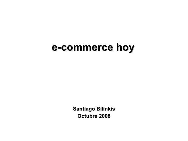 e-commerce hoy Santiago Bilinkis Octubre 2008