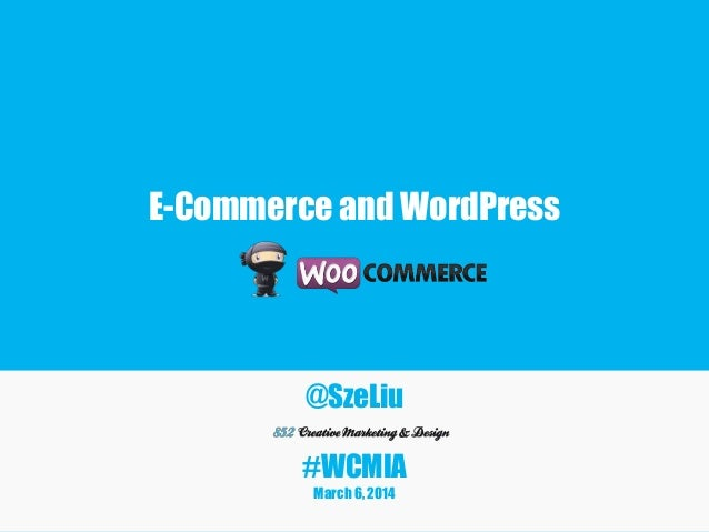 E-Commerce and WordPress  @SzeLiu  #WCMIA March 6, 2014