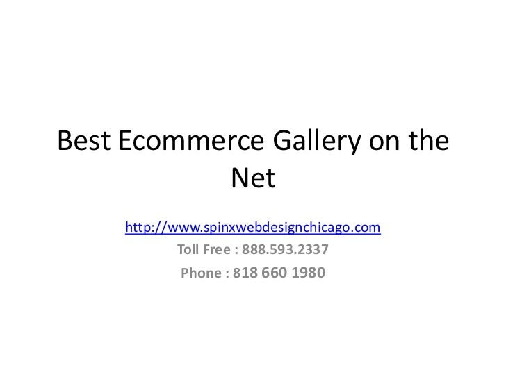 Best Ecommerce Gallery on the           Net     http://www.spinxwebdesignchicago.com             Toll Free : 888.593.2337 ...