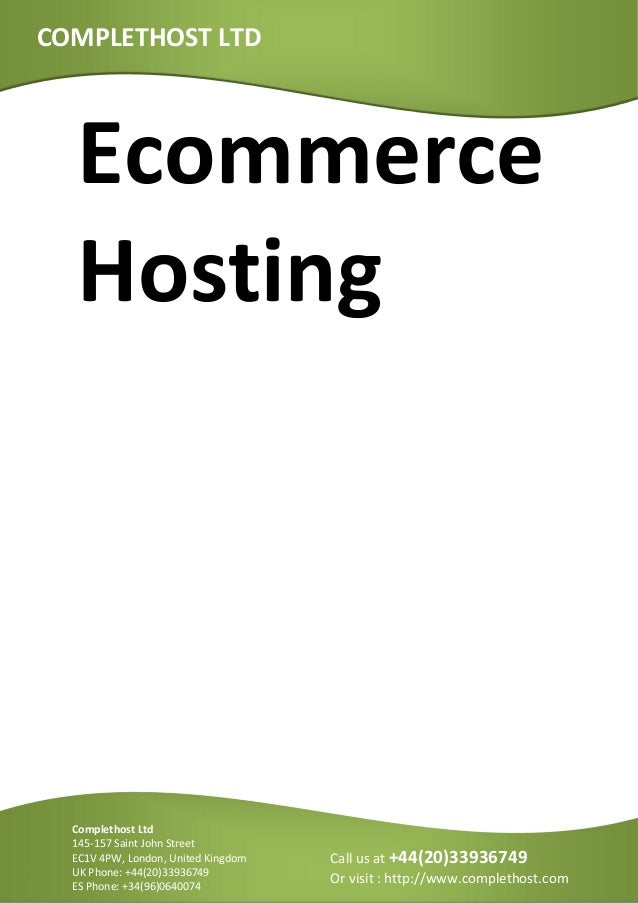 EcommerceHostingCOMPLETHOST LTDCall us at +44(20)33936749Or visit : http://www.complethost.comComplethost Ltd145-157 Saint...