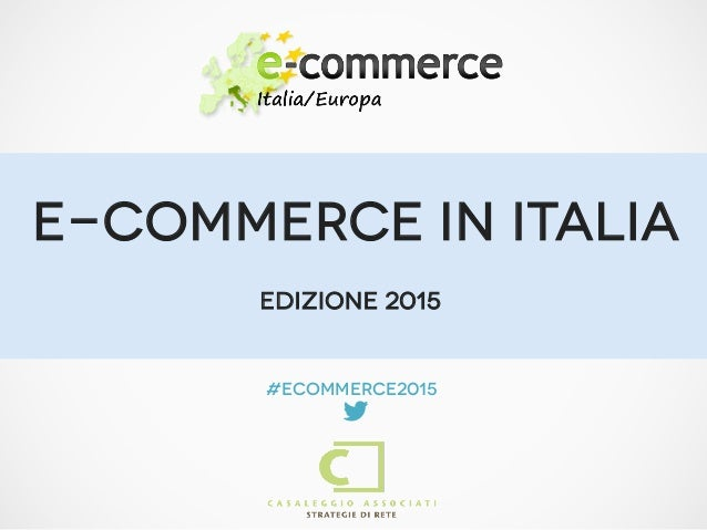 E-COMMERCE IN ITALIA #ecommerce2015  Edizione 2015
