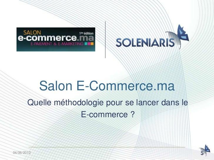 Salon E-Commerce.ma        Quelle méthodologie pour se lancer dans le                     E-commerce ?04/06/2012
