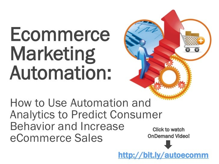 EcommerceMarketingAutomation:How to Use Automation andAnalytics to Predict ConsumerBehavior and Increase        Click to w...