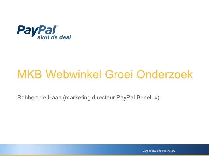 MKB Webwinkel Groei Onderzoek Robbert de Haan (marketing directeur PayPal Benelux) Confidential and Proprietary sluit de d...