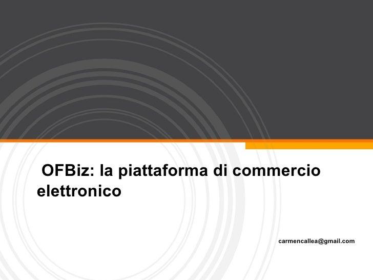 OFBiz: la piattaforma di commercio elettronico [email_address]