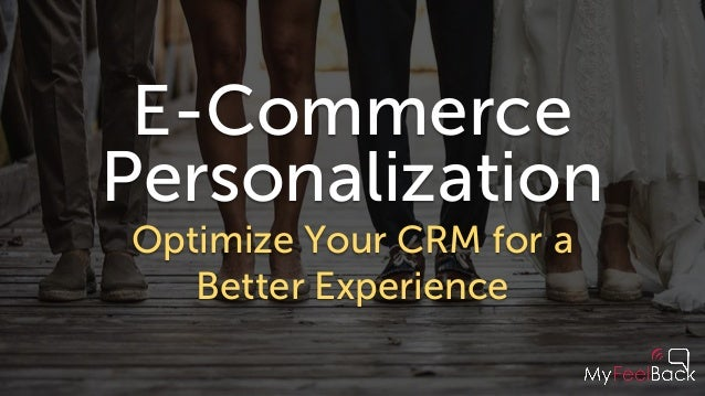 E-Commerce Personalization Optimize Your CRM for a Better Experience