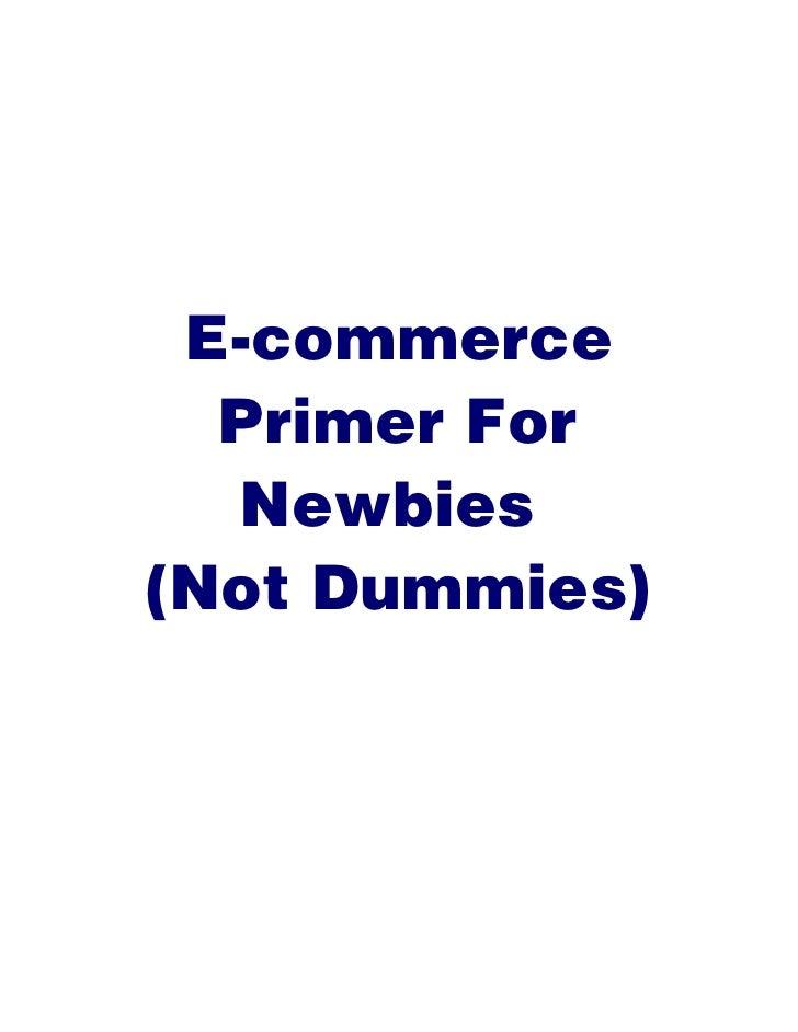 E-commerce   Primer For   Newbies (Not Dummies)