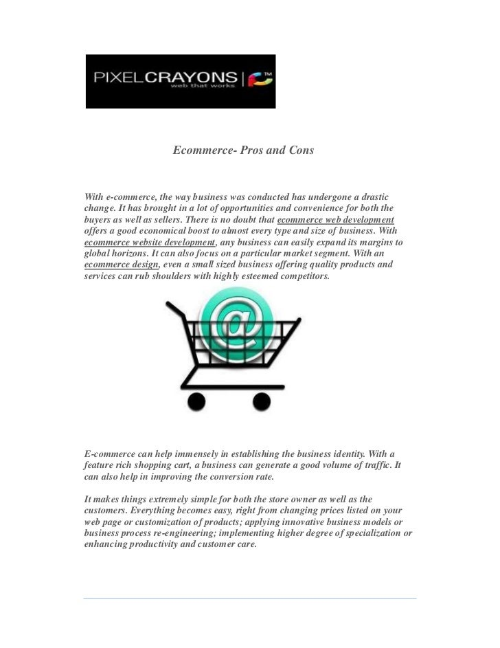 Ecommerce- Pros and Cons<br />With e-commerce, the way business was conducted has unde...