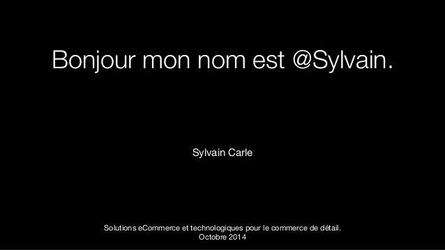 Bonjour mon nom est @Sylvain.  !  Sylvain Carle  Solutions eCommerce et technologiques pour le commerce de détail.  Octobr...