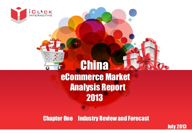 China  eCommerce Market Analysis Report 2013 Chapter One Industry Review and Forecast  July 2013