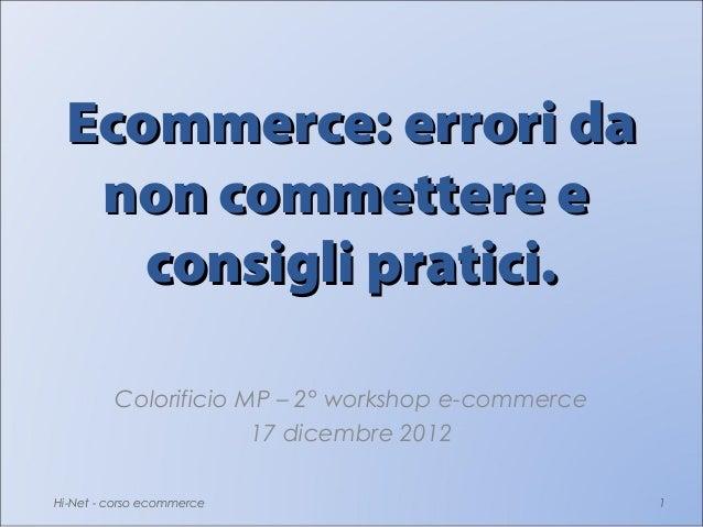 Ecommerce: errori da  non commettere e    consigli pratici.         Colorificio MP – 2° workshop e-commerce               ...