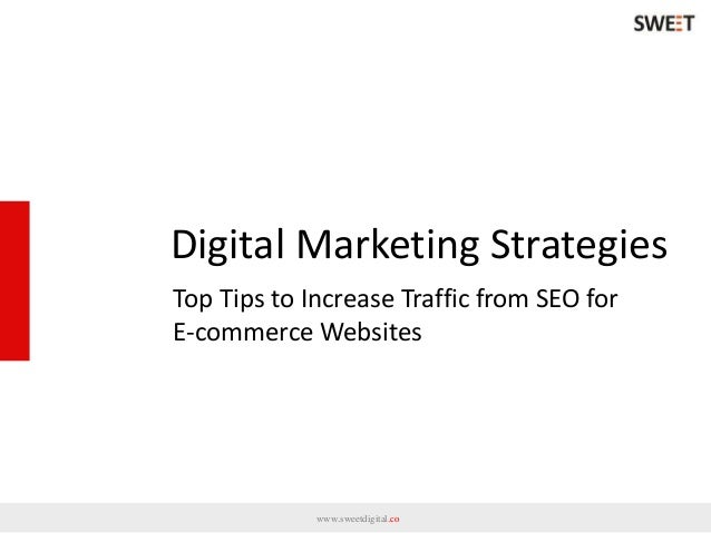 Digital Marketing Strategies www.sweetdigital.co Top Tips to Increase Traffic from SEO for E-commerce Websites