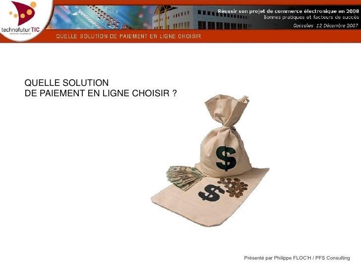 QUELLE SOLUTION DE PAIEMENT EN LIGNE CHOISIR ?                                      Présenté par Philippe FLOC'H / PFS Con...